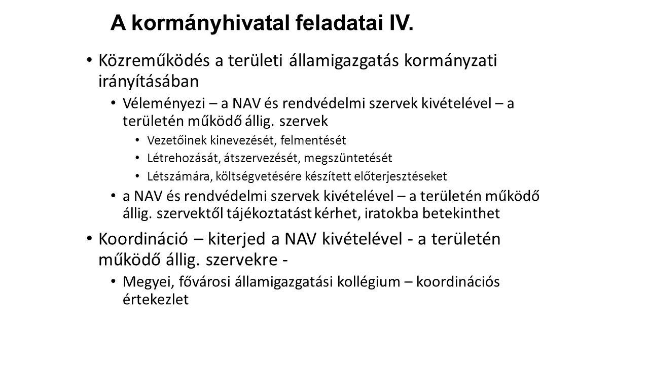 A kormányhivatal feladatai IV. Közreműködés a területi államigazgatás kormányzati irányításában Véleményezi – a NAV és rendvédelmi szervek kivételével