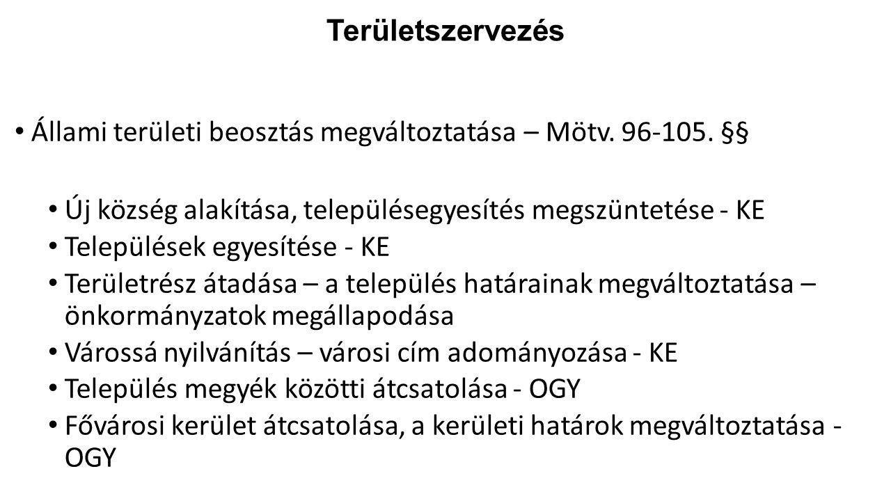 Területszervezés Állami területi beosztás megváltoztatása – Mötv. 96-105. §§ Új község alakítása, településegyesítés megszüntetése - KE Települések eg