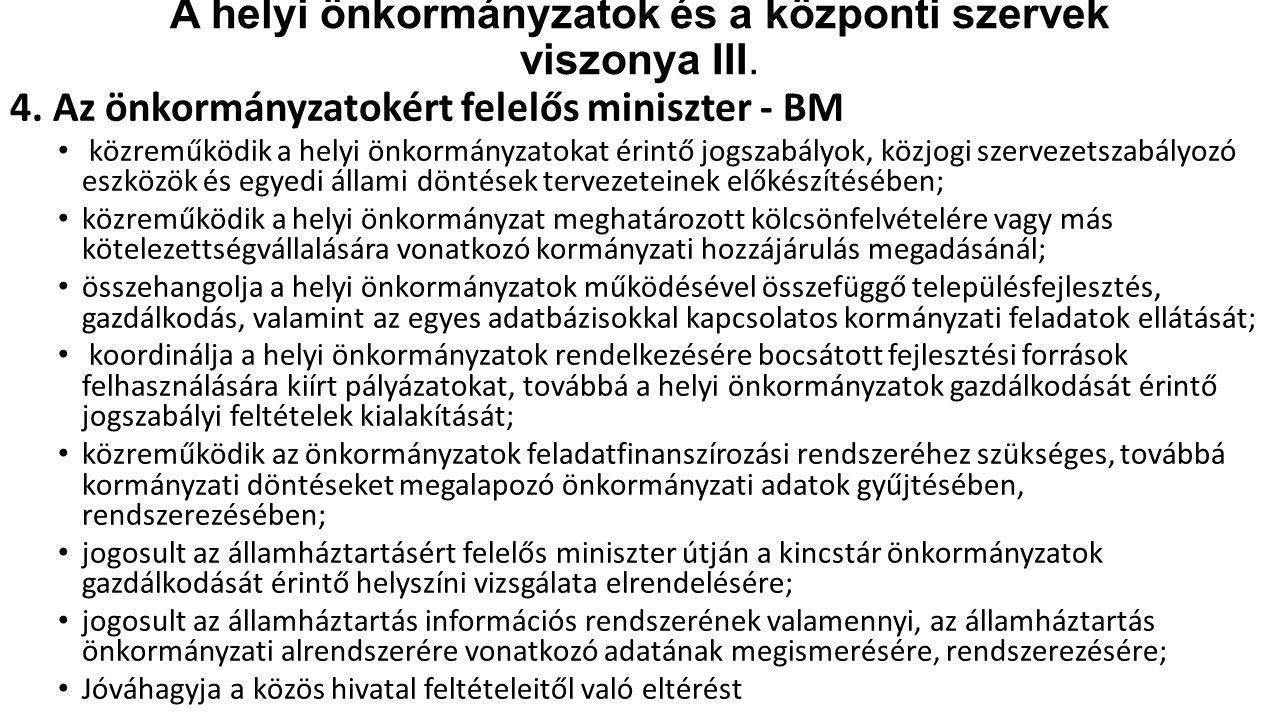 A helyi önkormányzatok és a központi szervek viszonya III. 4. Az önkormányzatokért felelős miniszter - BM közreműködik a helyi önkormányzatokat érintő