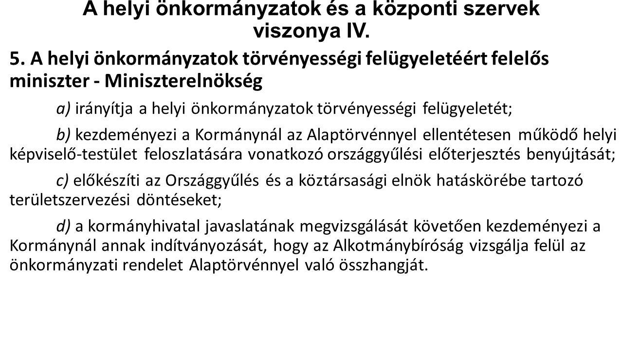 A helyi önkormányzatok és a központi szervek viszonya IV. 5. A helyi önkormányzatok törvényességi felügyeletéért felelős miniszter - Miniszterelnökség