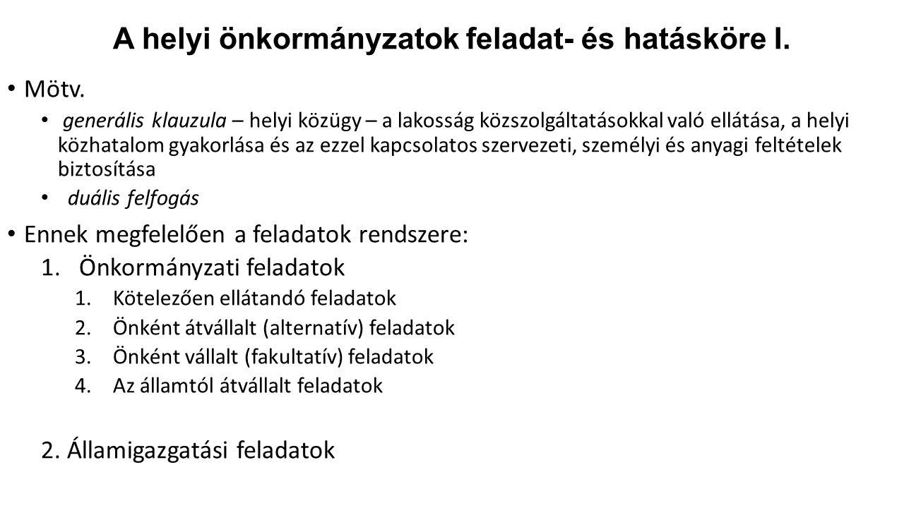 A helyi önkormányzatok feladat- és hatásköre I. Mötv. generális klauzula – helyi közügy – a lakosság közszolgáltatásokkal való ellátása, a helyi közha