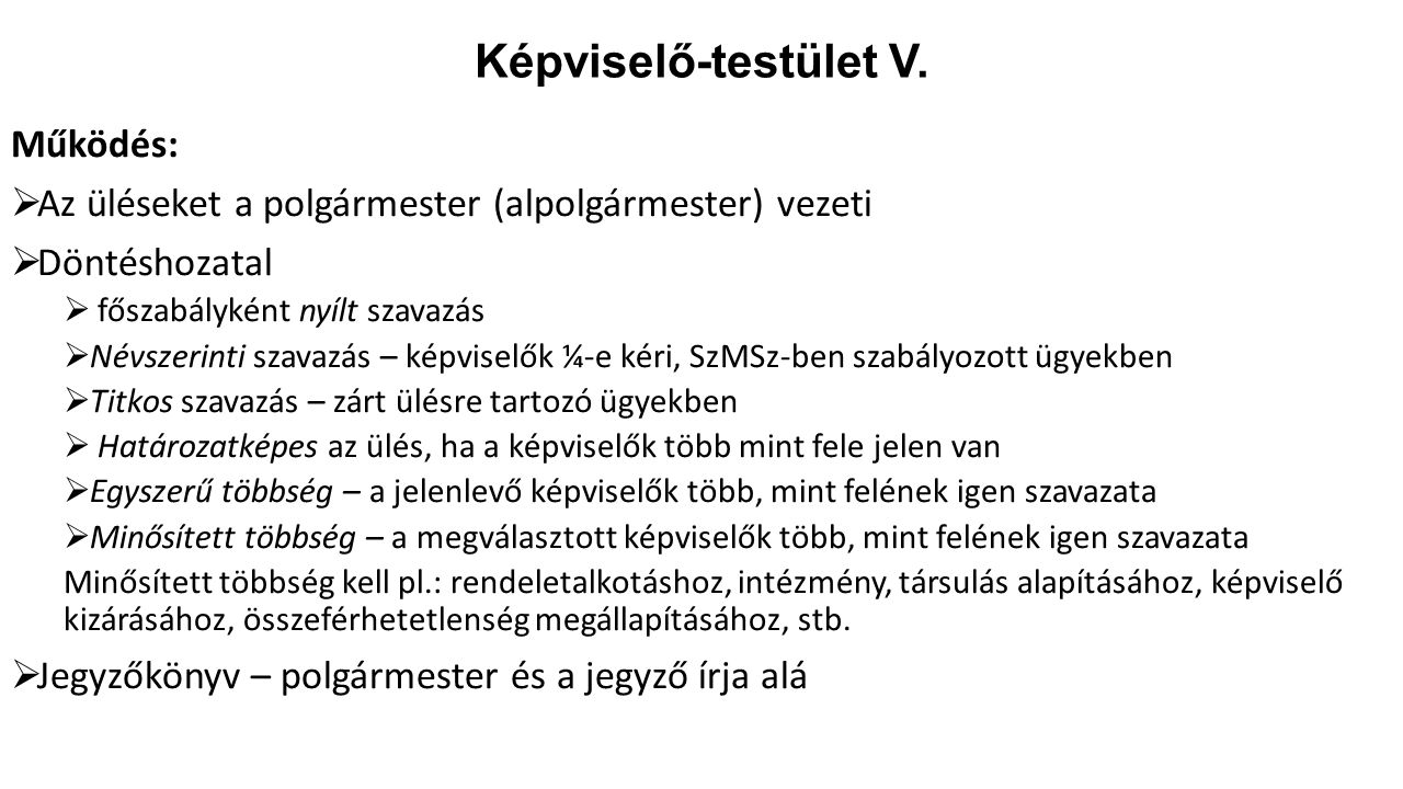 Képviselő-testület V. Működés:  Az üléseket a polgármester (alpolgármester) vezeti  Döntéshozatal  főszabályként nyílt szavazás  Névszerinti szava