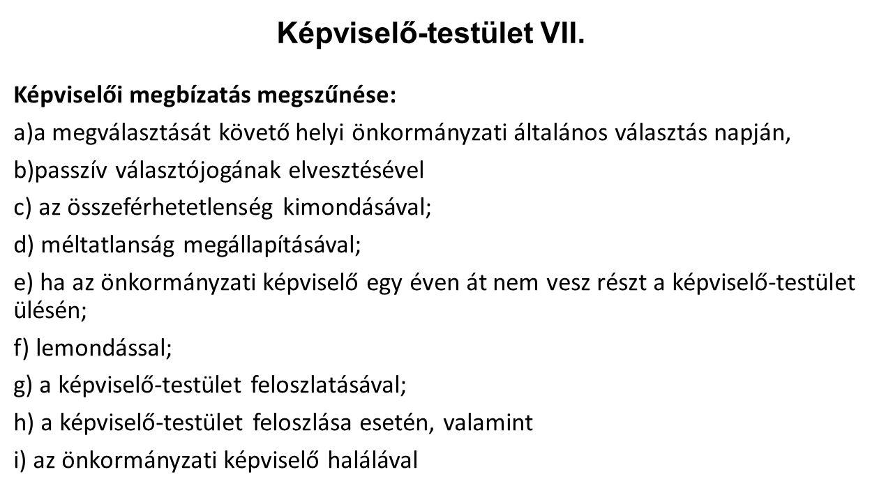 Képviselő-testület VII. Képviselői megbízatás megszűnése: a)a megválasztását követő helyi önkormányzati általános választás napján, b)passzív választó