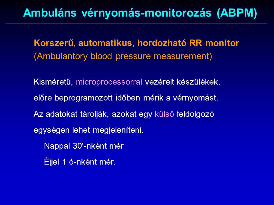 Korszerű, automatikus, hordozható RR monitor (Ambulantory blood pressure measurement) Kisméretű, microprocessorral vezérelt készülékek, előre beprogramozott időben mérik a vérnyomást.