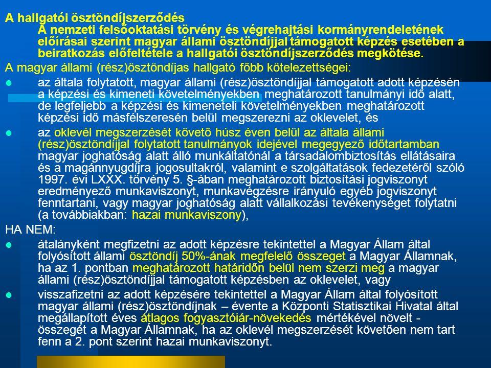 A hallgatói ösztöndíjszerződés A nemzeti felsőoktatási törvény és végrehajtási kormányrendeletének előírásai szerint magyar állami ösztöndíjjal támogatott képzés esetében a beiratkozás előfeltétele a hallgatói ösztöndíjszerződés megkötése.