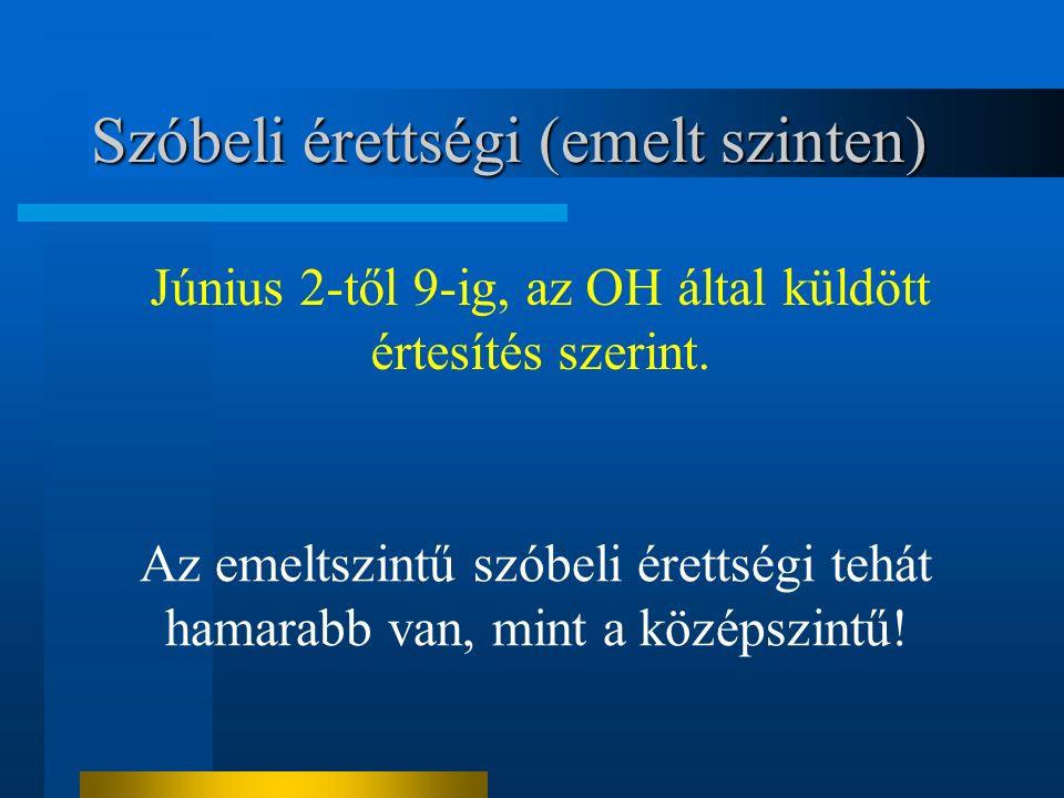 Szóbeli érettségi (emelt szinten) Június 2-től 9-ig, az OH által küldött értesítés szerint.