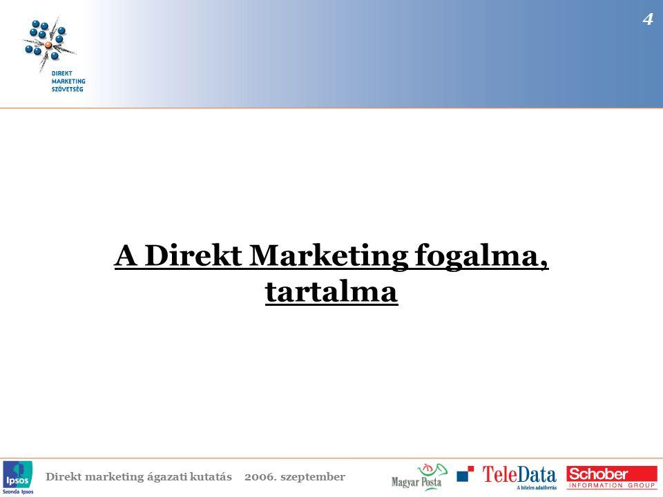 Direkt marketing ágazati kutatás2006. szeptember A Direkt Marketing fogalma, tartalma 4