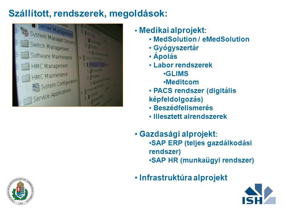 Medikai alprojekt : MedSolution / eMedSolution Gyógyszertár Ápolás Labor rendszerek GLIMS Meditcom PACS rendszer (digitális képfeldolgozás) Beszédfelismerés Illesztett alrendszerek Gazdasági alprojekt : SAP ERP (teljes gazdálkodási rendszer) SAP HR (munkaügyi rendszer) Infrastruktúra alprojekt Szállított, rendszerek, megoldások: