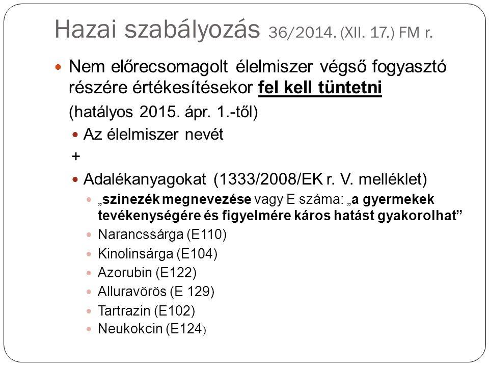 Hazai szabályozás 36/2014. (XII. 17.) FM r. Nem előrecsomagolt élelmiszer végső fogyasztó részére értékesítésekor fel kell tüntetni (hatályos 2015. áp