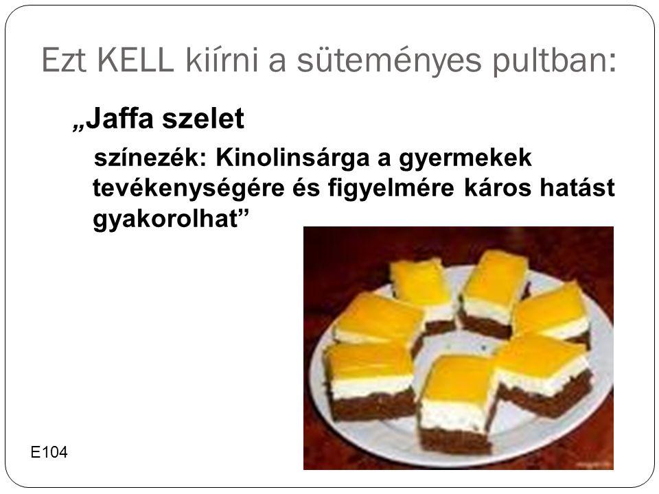"""Ezt KELL kiírni a süteményes pultban: """" Jaffa szelet színezék: Kinolinsárga a gyermekek tevékenységére és figyelmére káros hatást gyakorolhat E104"""