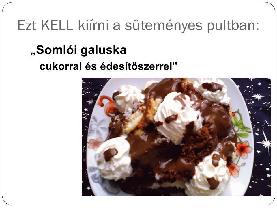 """Ezt KELL kiírni a süteményes pultban: """" Somlói galuska cukorral és édesítőszerrel"""""""