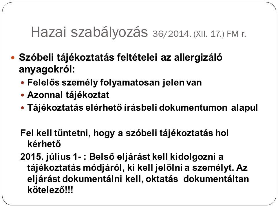 Hazai szabályozás 36/2014. (XII. 17.) FM r. Szóbeli tájékoztatás feltételei az allergizáló anyagokról: Felelős személy folyamatosan jelen van Azonnal