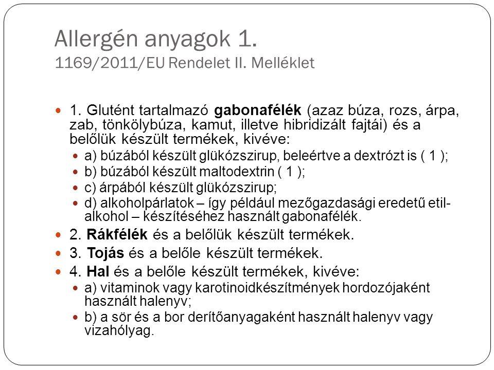 Allergén anyagok 1. 1169/2011/EU Rendelet II. Melléklet 1. Glutént tartalmazó gabonafélék (azaz búza, rozs, árpa, zab, tönkölybúza, kamut, illetve hib