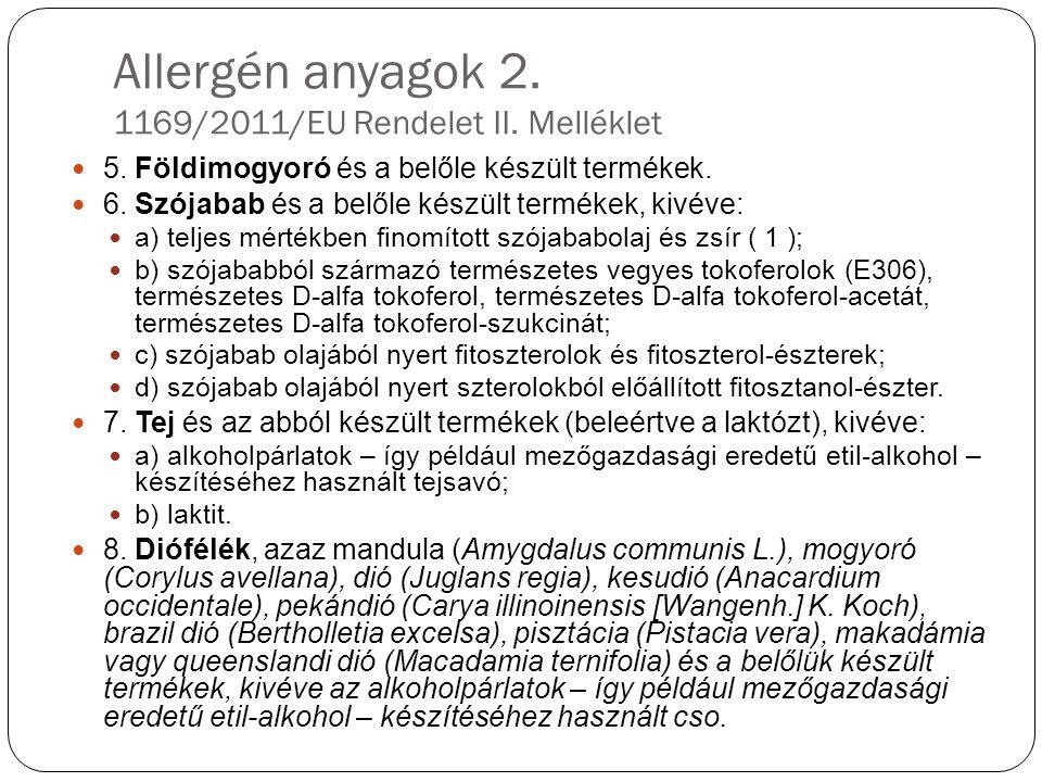 Allergén anyagok 2. 1169/2011/EU Rendelet II. Melléklet 5. Földimogyoró és a belőle készült termékek. 6. Szójabab és a belőle készült termékek, kivéve