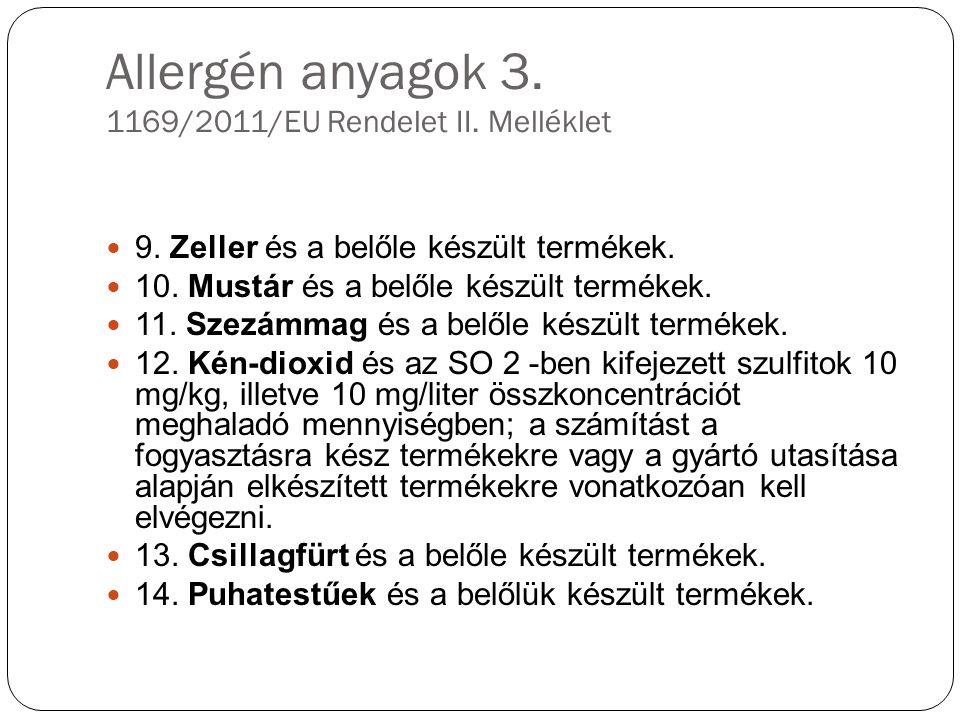 Allergén anyagok 3. 1169/2011/EU Rendelet II. Melléklet 9. Zeller és a belőle készült termékek. 10. Mustár és a belőle készült termékek. 11. Szezámmag