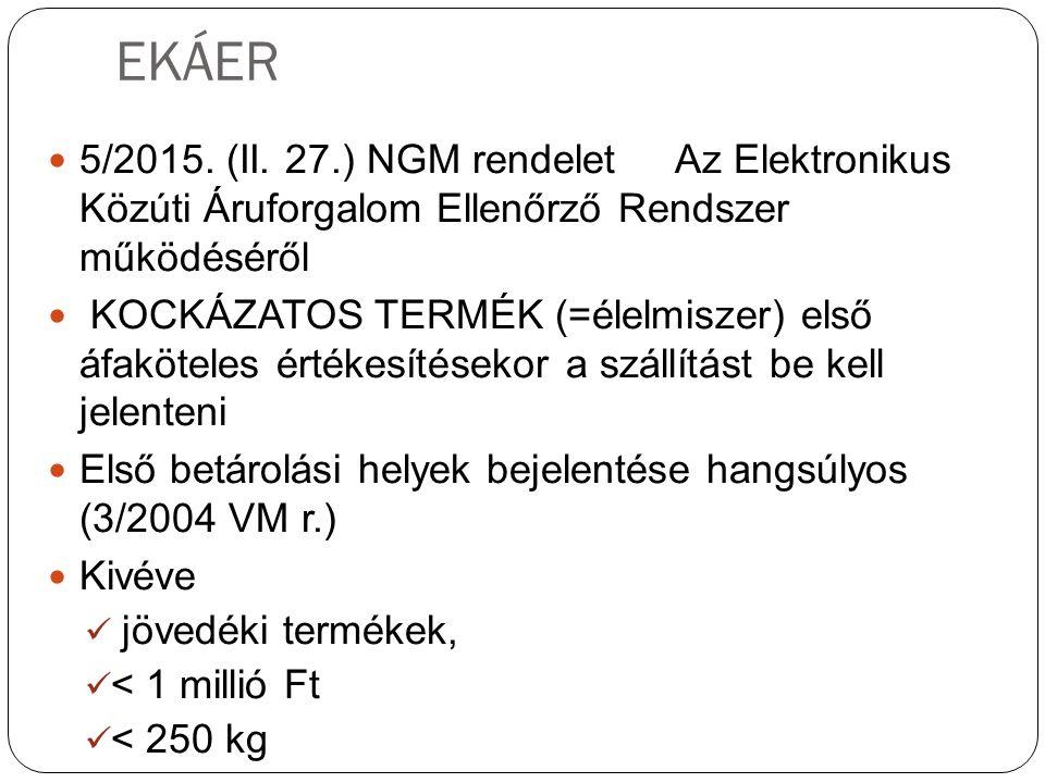 EKÁER 5/2015. (II. 27.) NGM rendelet Az Elektronikus Közúti Áruforgalom Ellenőrző Rendszer működéséről KOCKÁZATOS TERMÉK (=élelmiszer) első áfaköteles