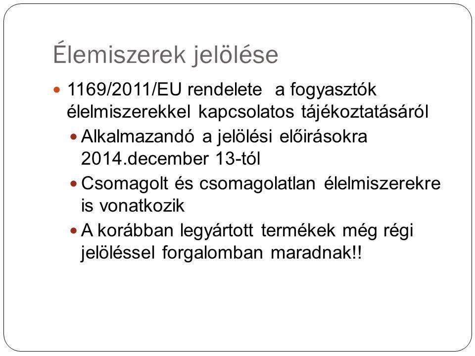 Élemiszerek jelölése 1169/2011/EU rendelete a fogyasztók élelmiszerekkel kapcsolatos tájékoztatásáról Alkalmazandó a jelölési előirásokra 2014.decembe