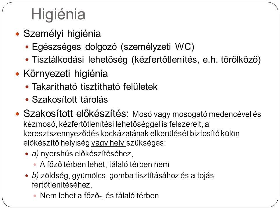 Higiénia Személyi higiénia Egészséges dolgozó (személyzeti WC) Tisztálkodási lehetőség (kézfertőtlenítés, e.h. törölköző) Környezeti higiénia Takaríth