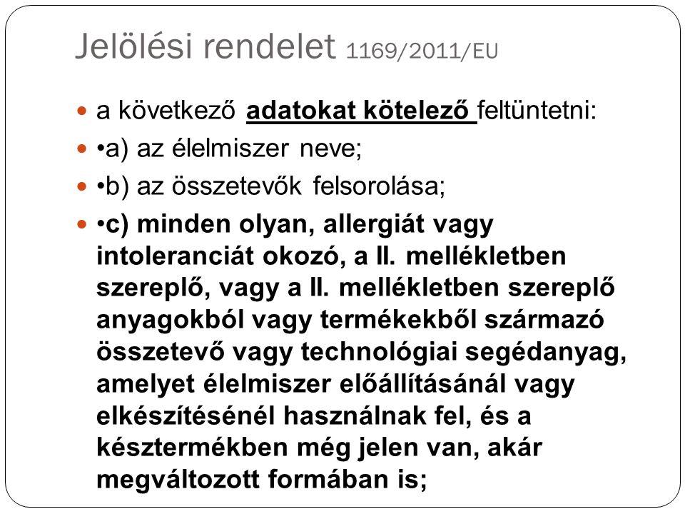 Jelölési rendelet 1169/2011/EU a következő adatokat kötelező feltüntetni: a) az élelmiszer neve; b) az összetevők felsorolása; c) minden olyan, allergiát vagy intoleranciát okozó, a II.