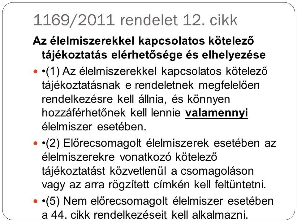 1169/2011 rendelet 12. cikk Az élelmiszerekkel kapcsolatos kötelező tájékoztatás elérhetősége és elhelyezése (1) Az élelmiszerekkel kapcsolatos kötele