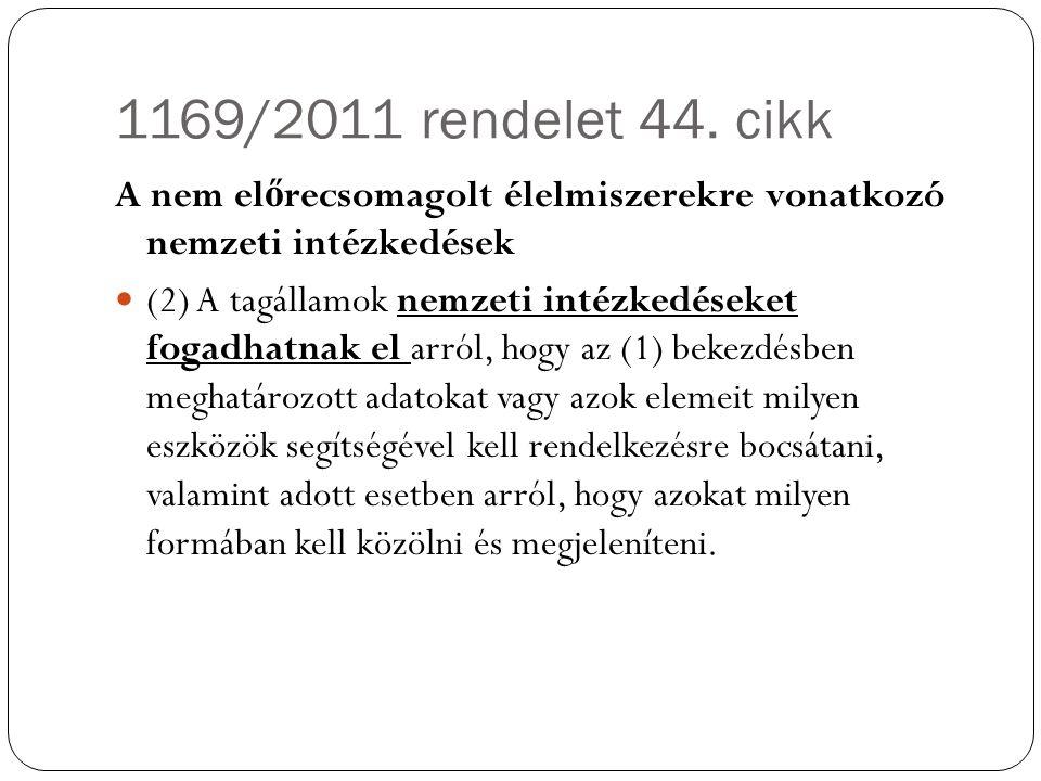 1169/2011 rendelet 44. cikk A nem el ő recsomagolt élelmiszerekre vonatkozó nemzeti intézkedések (2) A tagállamok nemzeti intézkedéseket fogadhatnak e