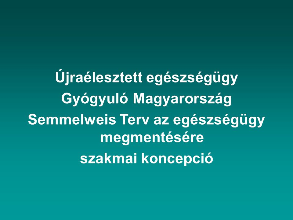 Újraélesztett egészségügy Gyógyuló Magyarország Semmelweis Terv az egészségügy megmentésére szakmai koncepció
