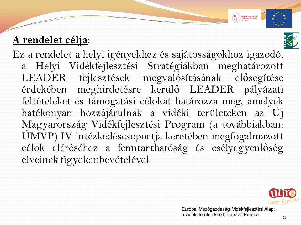 A rendelet célja : Ez a rendelet a helyi igényekhez és sajátosságokhoz igazodó, a Helyi Vidékfejlesztési Stratégiákban meghatározott LEADER fejlesztések megvalósításának el ő segítése érdekében meghirdetésre kerül ő LEADER pályázati feltételeket és támogatási célokat határozza meg, amelyek hatékonyan hozzájárulnak a vidéki területeken az Új Magyarország Vidékfejlesztési Program (a továbbiakban: ÚMVP) IV.