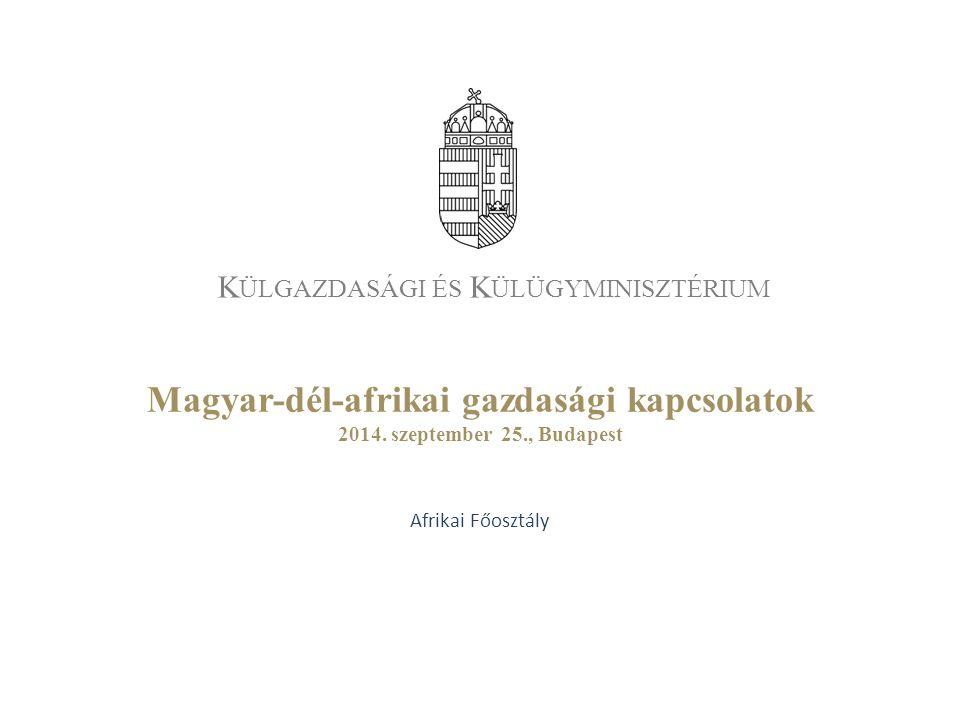 K ÜLGAZDASÁGI ÉS K ÜLÜGYMINISZTÉRIUM Magyar-dél-afrikai gazdasági kapcsolatok 2014.