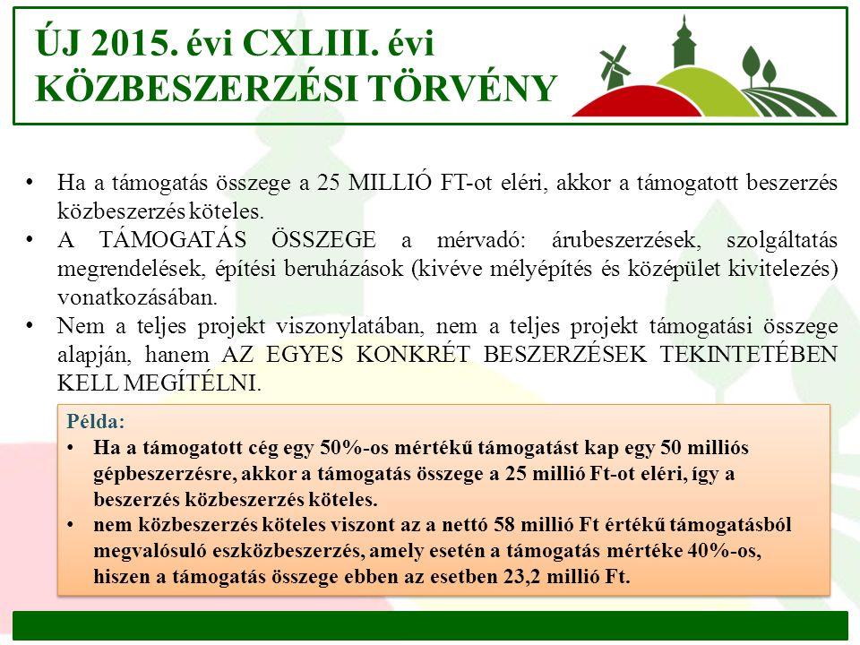 ÚJ 2015. évi CXLIII. évi KÖZBESZERZÉSI TÖRVÉNY Ha a támogatás összege a 25 MILLIÓ FT-ot eléri, akkor a támogatott beszerzés közbeszerzés köteles. A TÁ