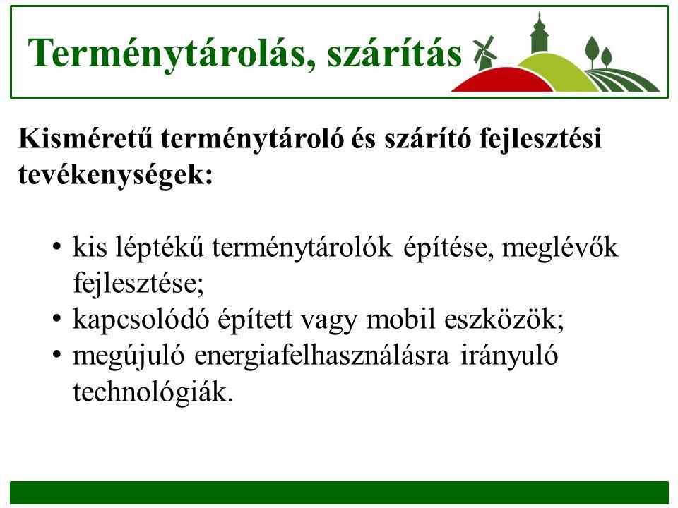 Terménytárolás, szárítás Kisméretű terménytároló és szárító fejlesztési tevékenységek: kis léptékű terménytárolók építése, meglévők fejlesztése; kapcs