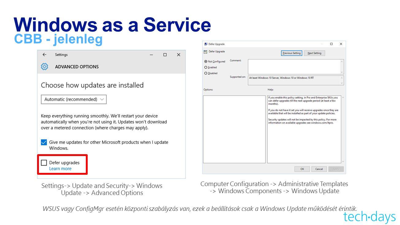 CBB - jelenleg WSUS vagy ConfigMgr esetén központi szabályzás van, ezek a beállítások csak a Windows Update működését érintik.