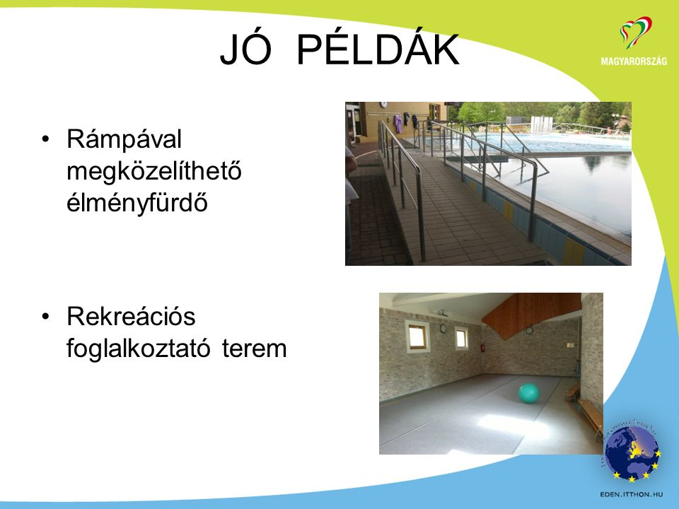 Rámpával megközelíthető élményfürdő Rekreációs foglalkoztató terem JÓ PÉLDÁK