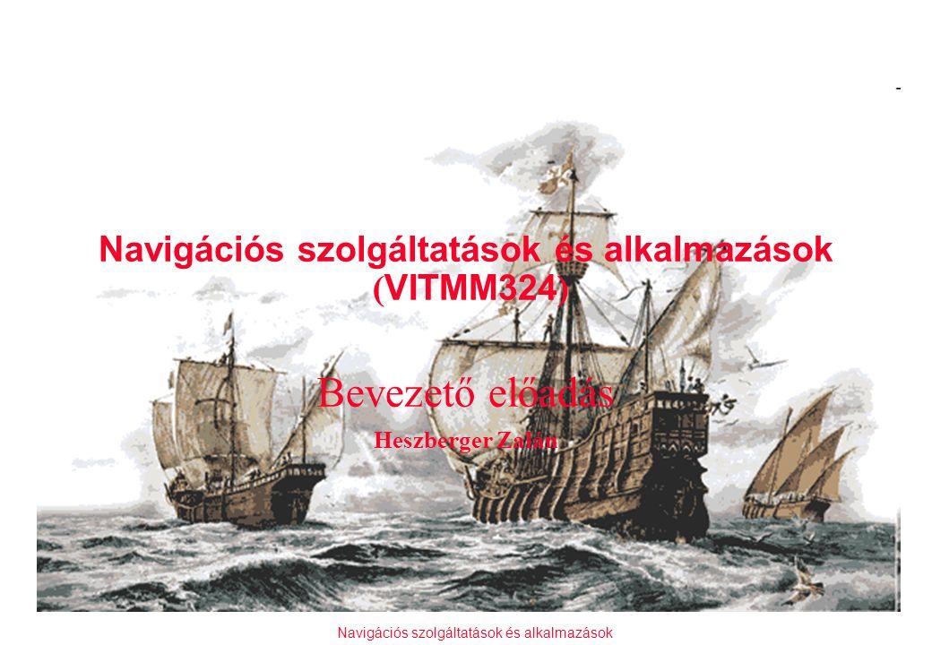 Navigációs szolgáltatások és alkalmazások Navigációs szolgáltatások és alkalmazások ( VITMM324 ) Bevezető előadás Heszberger Zalán