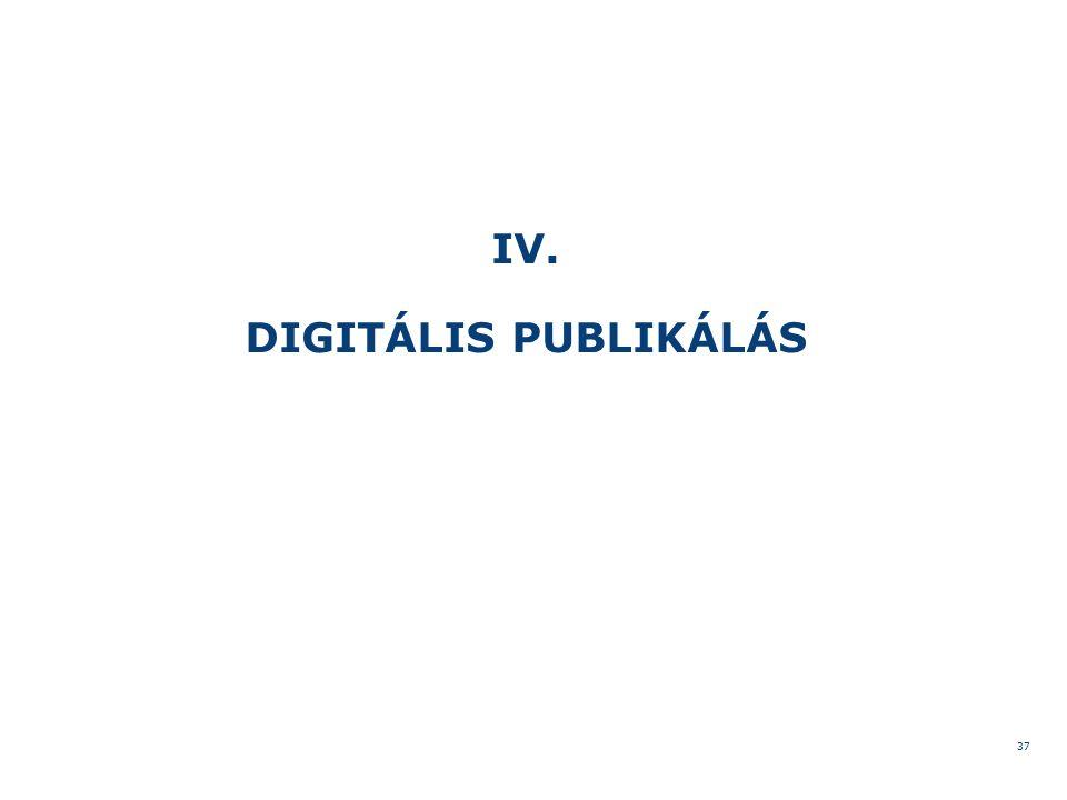 IV. DIGITÁLIS PUBLIKÁLÁS 37
