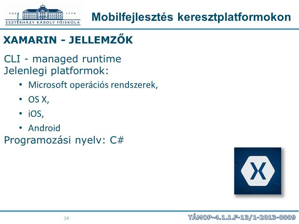 Mobilfejlesztés keresztplatformokon 14 XAMARIN - JELLEMZŐK CLI - managed runtime Jelenlegi platformok: Microsoft operációs rendszerek, OS X, iOS, Andr
