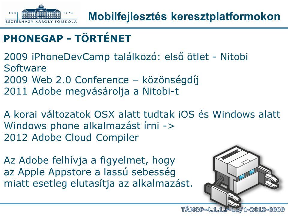 Mobilfejlesztés keresztplatformokon PHONEGAP - TÖRTÉNET 2009 iPhoneDevCamp találkozó: első ötlet - Nitobi Software 2009 Web 2.0 Conference – közönségd