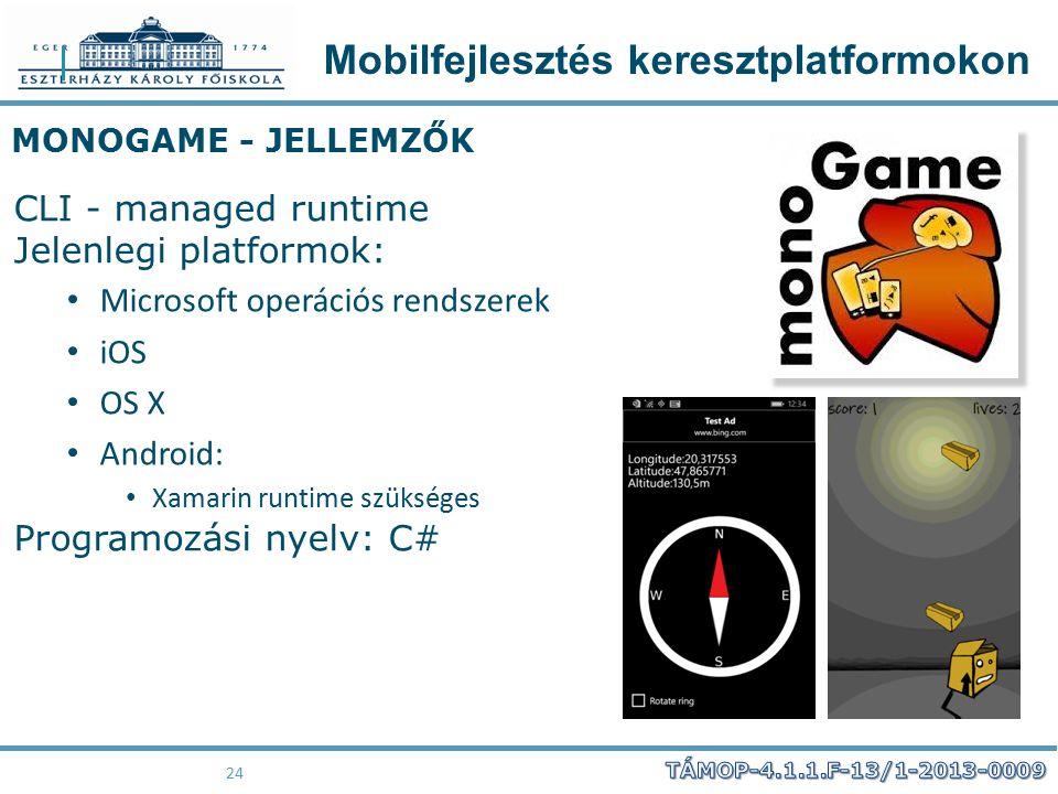 Mobilfejlesztés keresztplatformokon 24 MONOGAME - JELLEMZŐK CLI - managed runtime Jelenlegi platformok: Microsoft operációs rendszerek iOS OS X Androi
