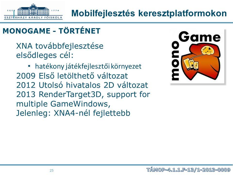 Mobilfejlesztés keresztplatformokon 25 MONOGAME - TÖRTÉNET XNA továbbfejlesztése elsődleges cél: hatékony játékfejlesztői környezet 2009 Első letölthe