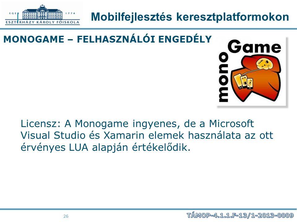 Mobilfejlesztés keresztplatformokon 26 MONOGAME – FELHASZNÁLÓI ENGEDÉLY Licensz: A Monogame ingyenes, de a Microsoft Visual Studio és Xamarin elemek h