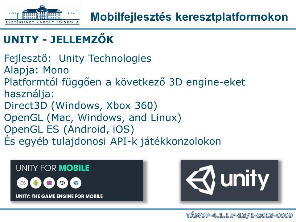 Mobilfejlesztés keresztplatformokon UNITY - JELLEMZŐK Fejlesztő: Unity Technologies Alapja: Mono Platformtól függően a következő 3D engine-eket haszná
