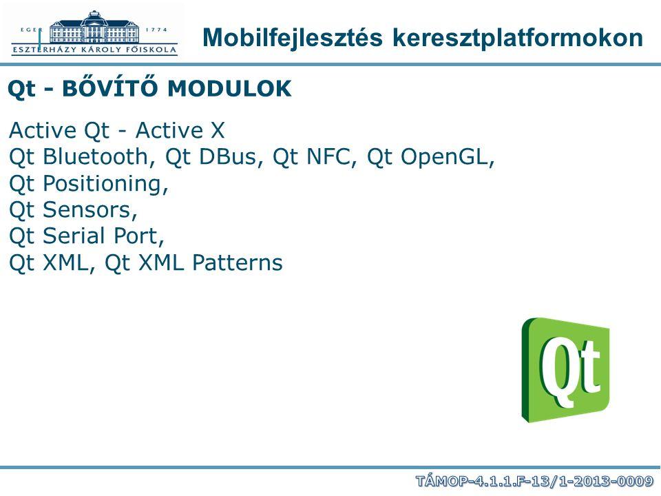 Mobilfejlesztés keresztplatformokon Qt - BŐVÍTŐ MODULOK Active Qt - Active X Qt Bluetooth, Qt DBus, Qt NFC, Qt OpenGL, Qt Positioning, Qt Sensors, Qt