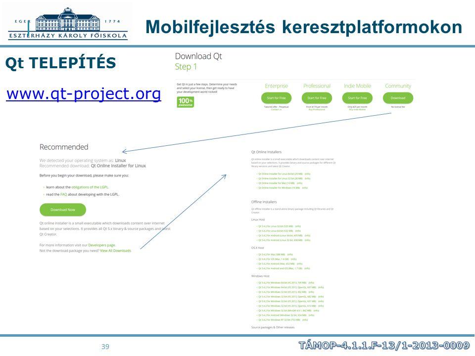 Mobilfejlesztés keresztplatformokon 39 Qt TELEPÍTÉS www.qt-project.org
