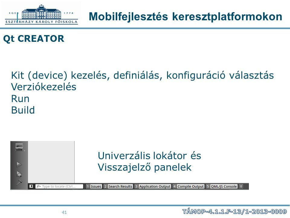 Mobilfejlesztés keresztplatformokon 41 Qt CREATOR Kit (device) kezelés, definiálás, konfiguráció választás Verziókezelés Run Build Univerzális lokátor