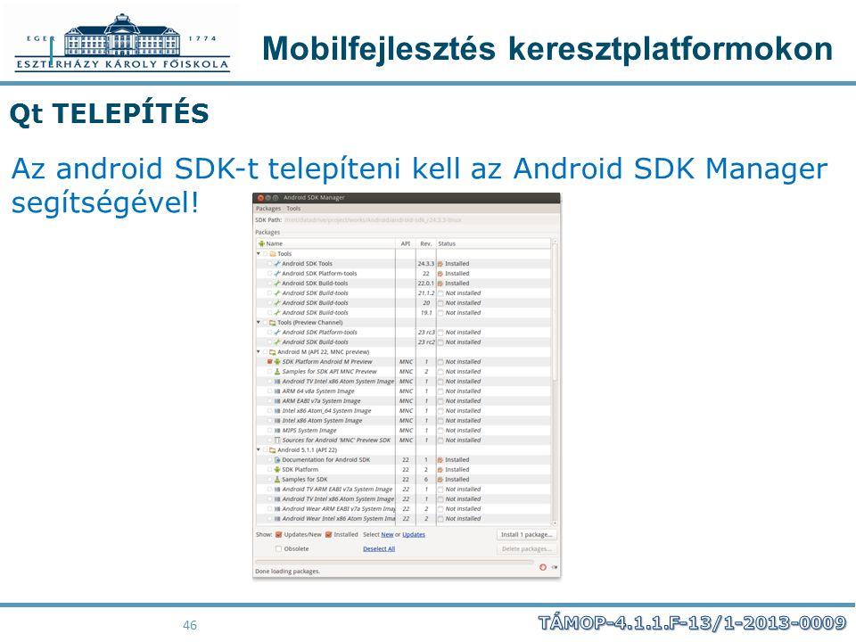 Mobilfejlesztés keresztplatformokon 46 Qt TELEPÍTÉS Az android SDK-t telepíteni kell az Android SDK Manager segítségével!
