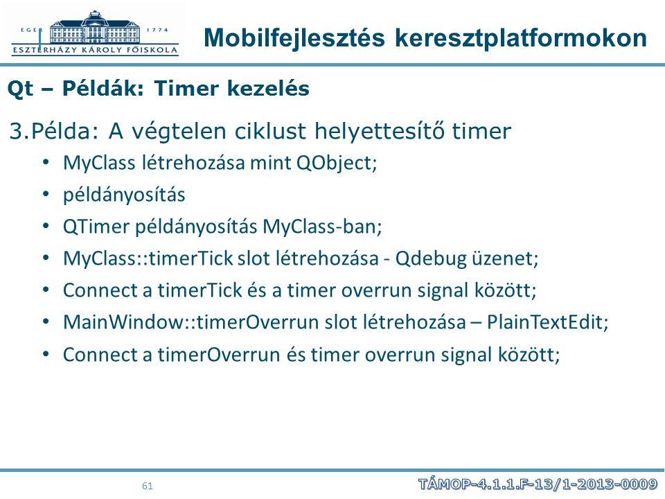 Mobilfejlesztés keresztplatformokon 61 Qt – Példák: Timer kezelés 3.Példa: A végtelen ciklust helyettesítő timer MyClass létrehozása mint QObject; pél