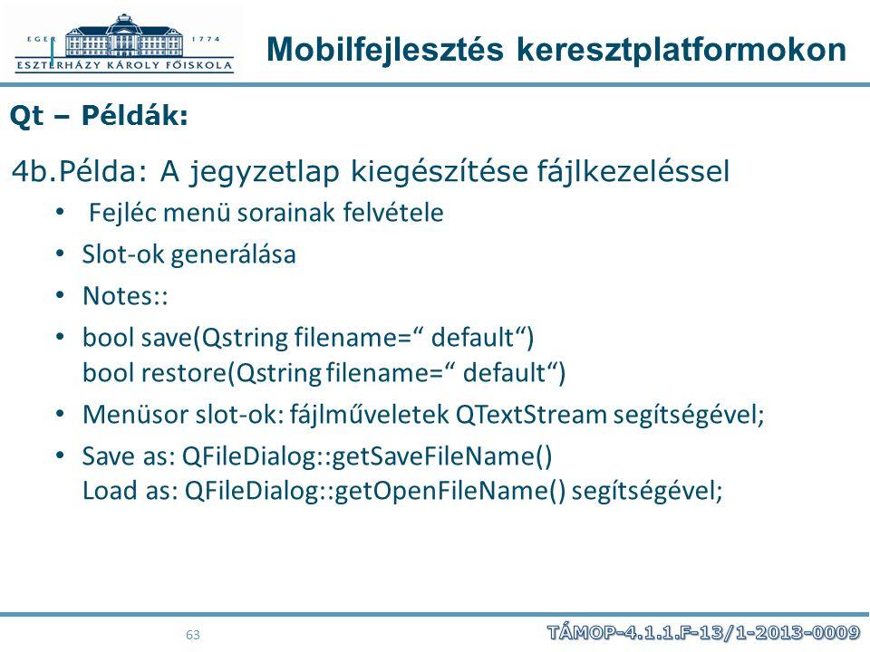 Mobilfejlesztés keresztplatformokon 63 Qt – Példák: 4b.Példa: A jegyzetlap kiegészítése fájlkezeléssel Fejléc menü sorainak felvétele Slot-ok generálá