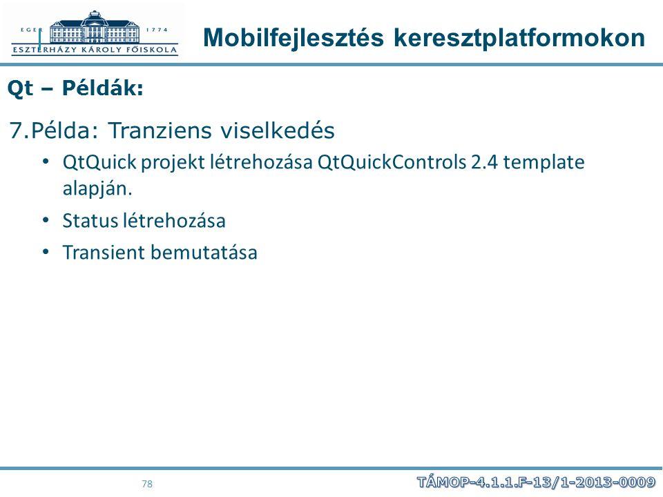 Mobilfejlesztés keresztplatformokon 78 Qt – Példák: 7.Példa: Tranziens viselkedés QtQuick projekt létrehozása QtQuickControls 2.4 template alapján. St