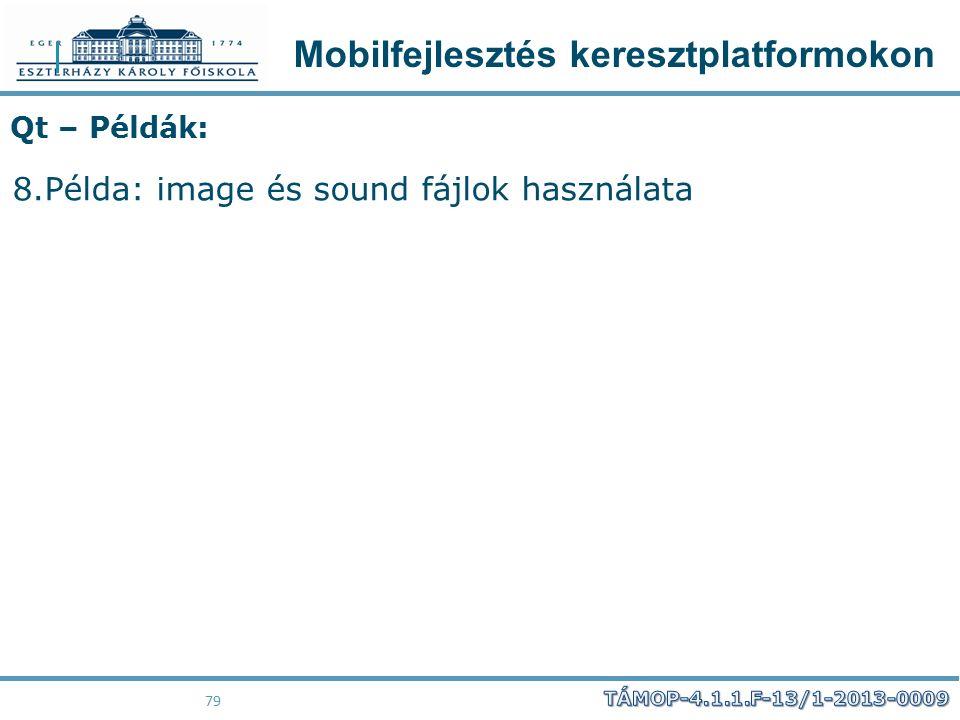 Mobilfejlesztés keresztplatformokon 79 Qt – Példák: 8.Példa: image és sound fájlok használata