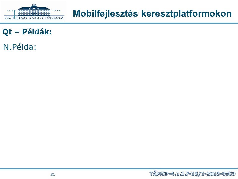 Mobilfejlesztés keresztplatformokon 81 Qt – Példák: N.Példa: