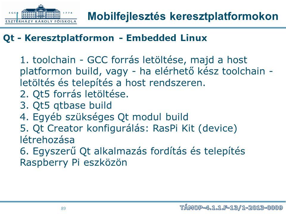 Mobilfejlesztés keresztplatformokon 89 Qt - Keresztplatformon - Embedded Linux 1. toolchain - GCC forrás letöltése, majd a host platformon build, vagy